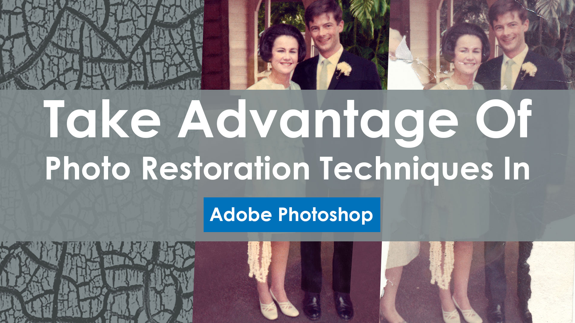 Take-Advantage-Of-Photo-Restoration-Techniques-In-Photoshop
