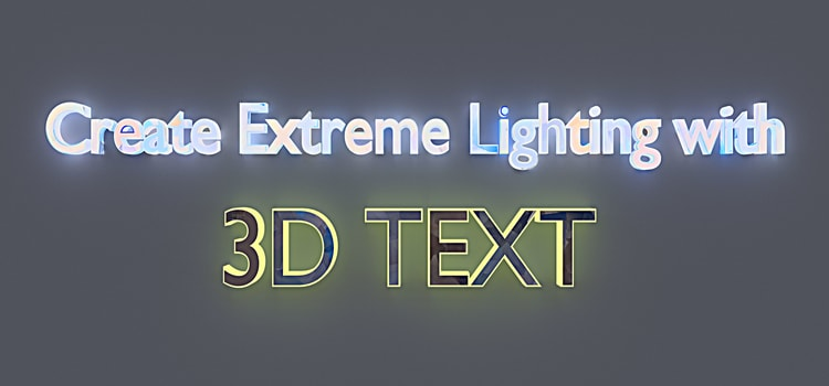 Create Extreme Lighting with 3D Text