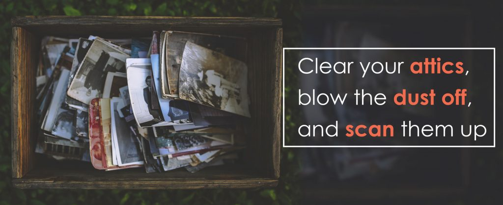 Clear-your-attics,-blow-the-dust-off,-and-scan-them-up