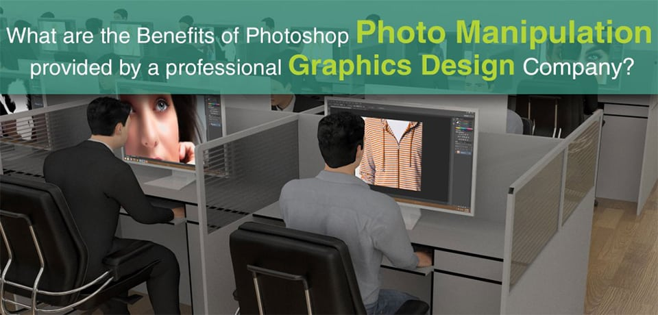 Benefits of Photo Manipulation by Professional Design Company