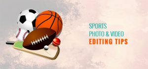 Sports Photo and Video Editing