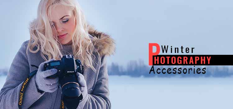 Essential Winter Photography Accessories