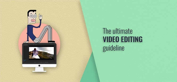 Video Editing Basics The ultimate video editing guideline