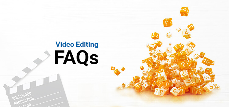 Video Editing FAQs