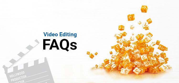 Video Editing FAQs