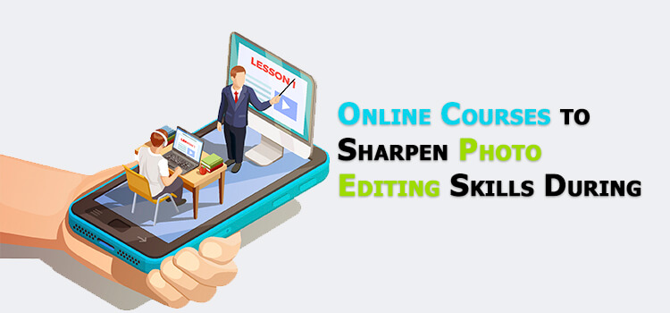 Online Courses to Sharpen Photo Editing Skills