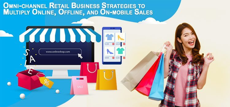 Omni-channel Retail Business Strategies