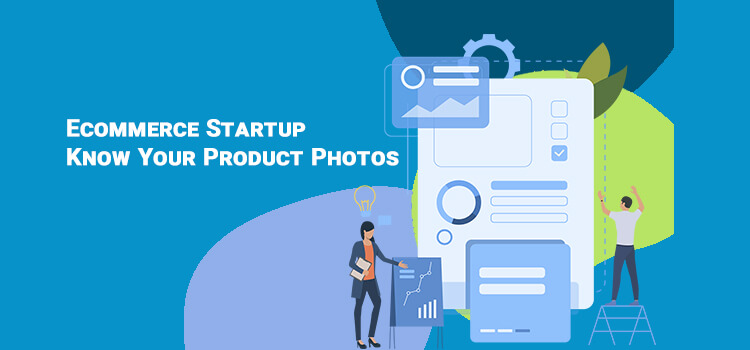 Ecommerce Startup Know Your Product Photos