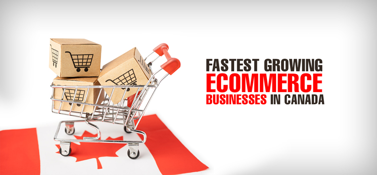 Fastest Growing Ecommerce Businesses in Canada